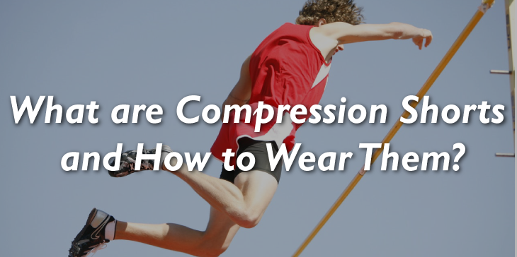 What are Compression Shorts and How to Wear Them?